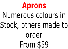Aprons Numerous colours in Stock, others made to order From $59