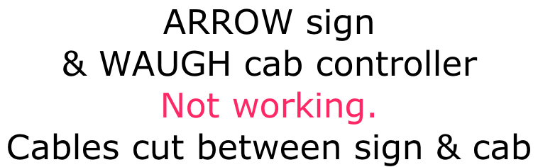 ARROW sign   & WAUGH cab controller Not working.  Cables cut between sign & cab